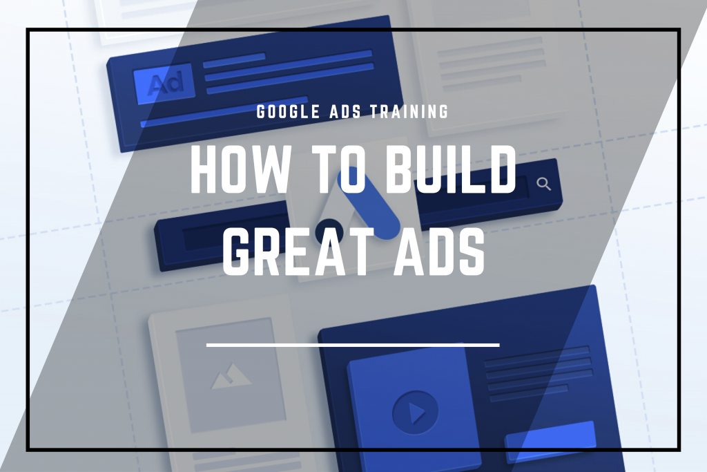 Google Ads Training: How to Build Great Ads Alchemy Digital Training Belfast